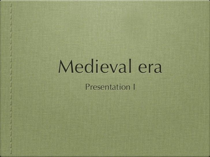 Medieval era   Presentation I