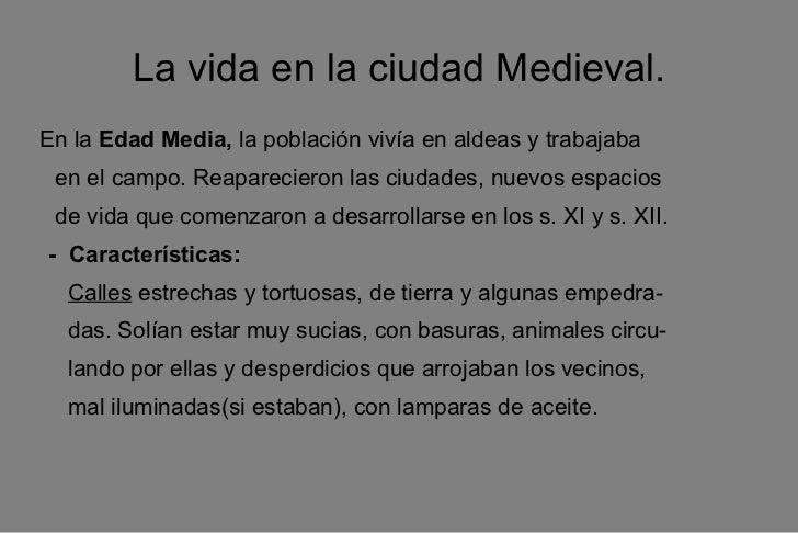 <ul>La vida en la ciudad Medieval. </ul><ul><li>En la  Edad Media,  la población vivía en aldeas y trabajaba  </li></ul><u...