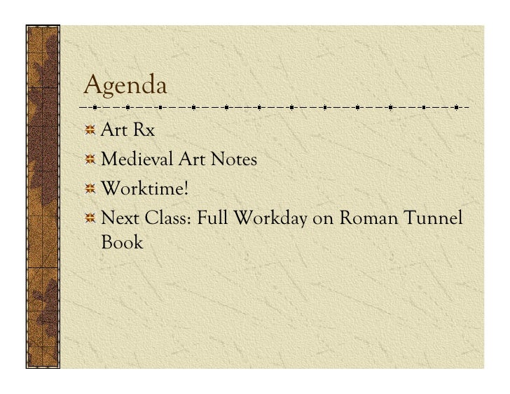 Agenda!    Art Rx!    Medieval Art Notes!    Worktime!!    Next Class: Full Workday on Roman Tunnel     Book