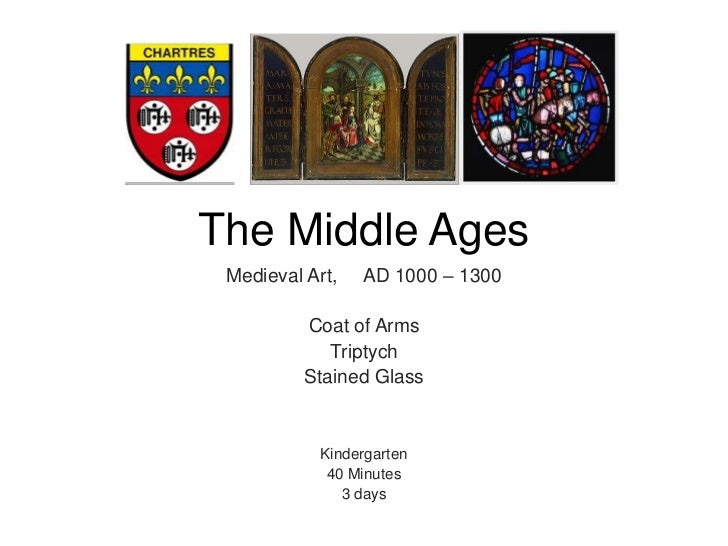 The Middle Ages<br />Medieval Art,     AD 1000 – 1300<br />Coat of Arms<br />Triptych<br />Stained Glass<br />Kindergarten...
