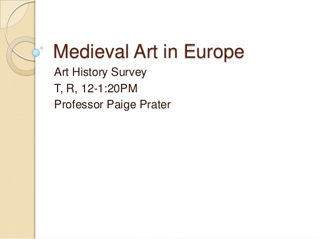 Medieval Art in Europe Art History Survey T, R, 12-1:20PM Professor Paige Prater
