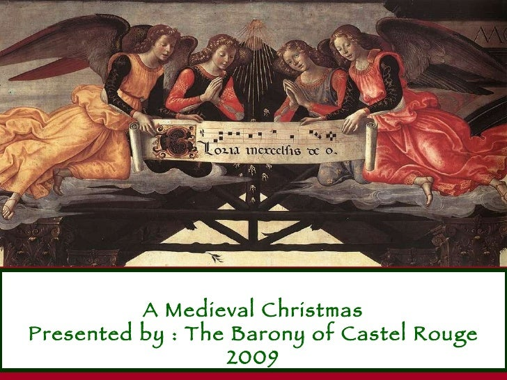 A Medieval Christmas Presented by : The Barony of Castel Rouge 2009
