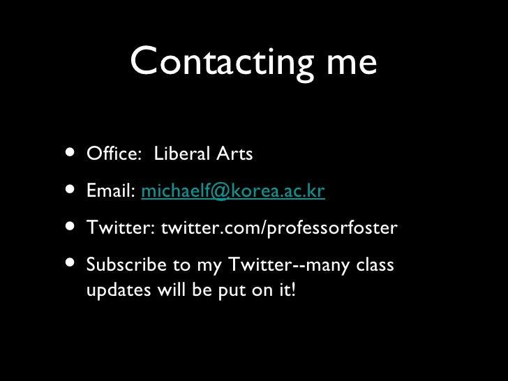 Contacting me <ul><li>Office:  Liberal Arts </li></ul><ul><li>Email:  [email_address] </li></ul><ul><li>Twitter: twitter.c...
