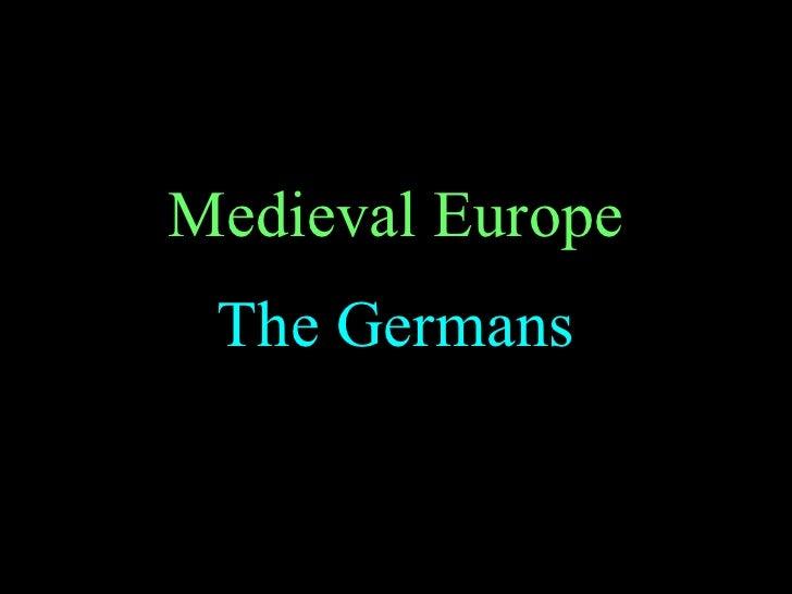 Medieval Europe The Germans