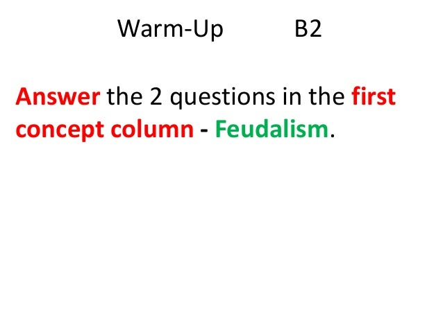 Warm-Up  B2  Answer the 2 questions in the first concept column - Feudalism.