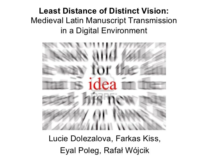 Least Distance of Distinct Vision:Medieval Latin Manuscript Transmission       in a Digital Environment    Lucie Dolezalov...