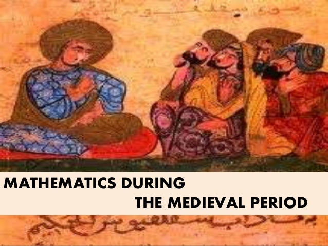 MATHEMATICS DURING THE MEDIEVAL PERIOD
