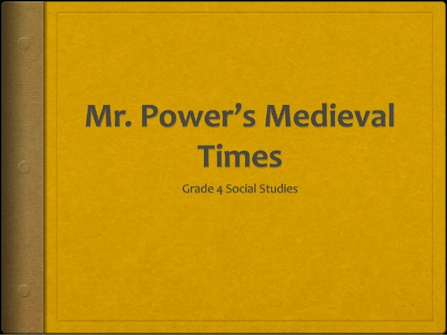 Hear Ye.. Hear Ye!  The medieval times started around 400 CE in what we call Europe today. In medieval life everyone had ...