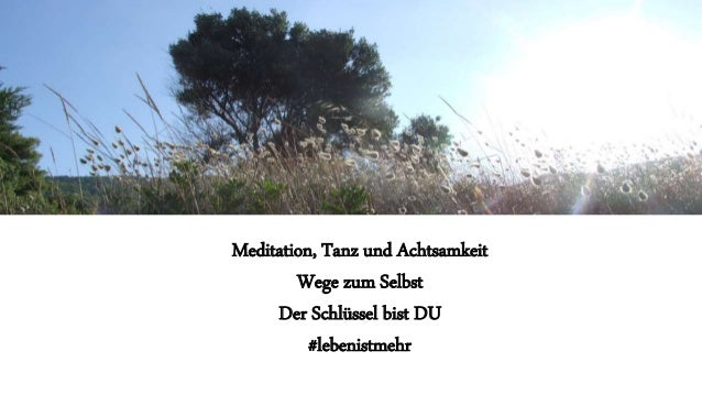 Meditation, Tanz und Achtsamkeit Wege zum Selbst Der Schlüssel bist DU #lebenistmehr