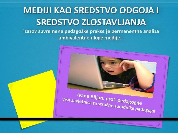 0 Medijski pedagozi pokušavaju pronadi poveznice između pedagoških implikacija uloge medija u društvu i potreba društvenih...