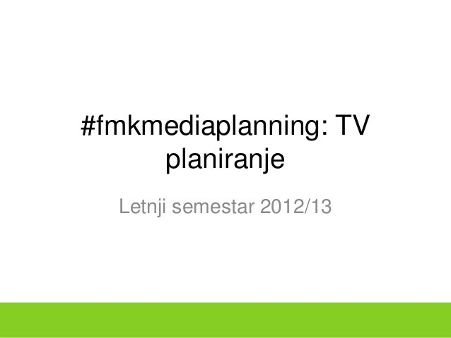 #fmkmediaplanning: TV     planiranje  Letnji semestar 2012/13