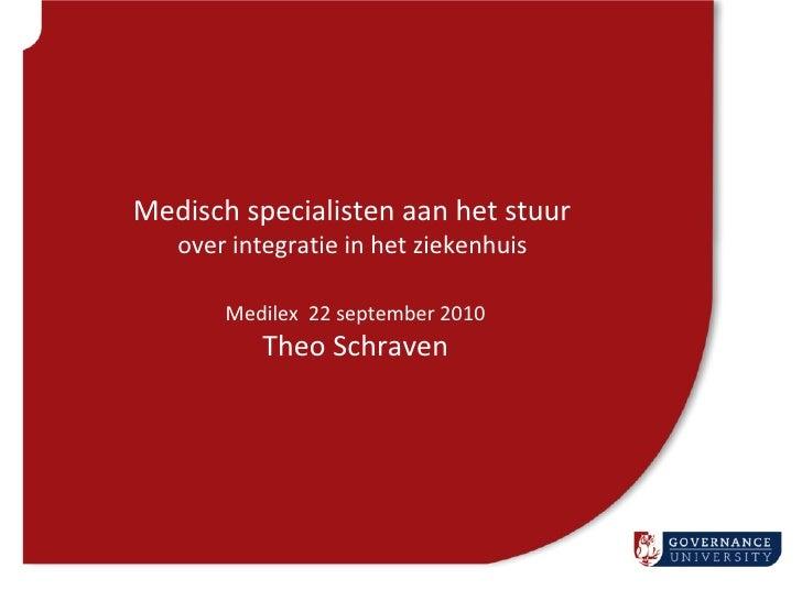 Medisch specialisten aan het stuur  over integratie in het ziekenhuis  Medilex  22 september 2010 Theo Schraven