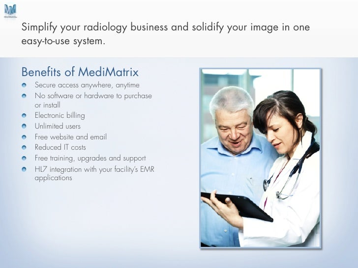 Simplify your radiology business and solidify your image in oneeasy-to-use system.Benefits of MediMatrix!   Secure access...