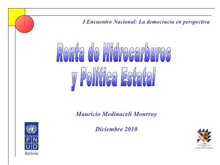 Renta de Hidrocarburos  y Política Estatal I Encuentro Nacional: La democracia en perspectiva Mauricio Medinaceli Monrroy ...