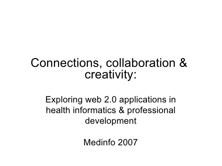 Connections, collaboration &  creativity: Exploring web 2.0 applications in health informatics & professional development ...