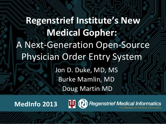 Regenstrief Institute's New Medical Gopher: A Next-Generation Open-Source Physician Order Entry System Jon D. Duke, MD, MS...