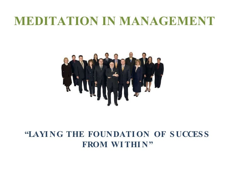 "MEDITATION IN MANAGEMENT "" LAYING THE FOUNDATION OF SUCCESS FROM WITHIN"""