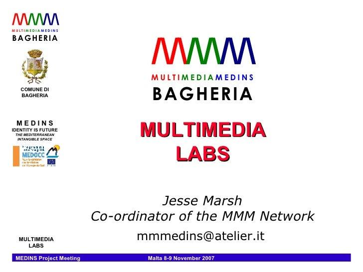 MULTIMEDIA LABS Jesse Marsh Co-ordinator of the MMM Network mmmedins@atelier.it