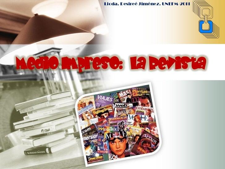 Licda. Desireé Jiménez. UNEFM-2011Medio Impreso: La Revista           LOGO