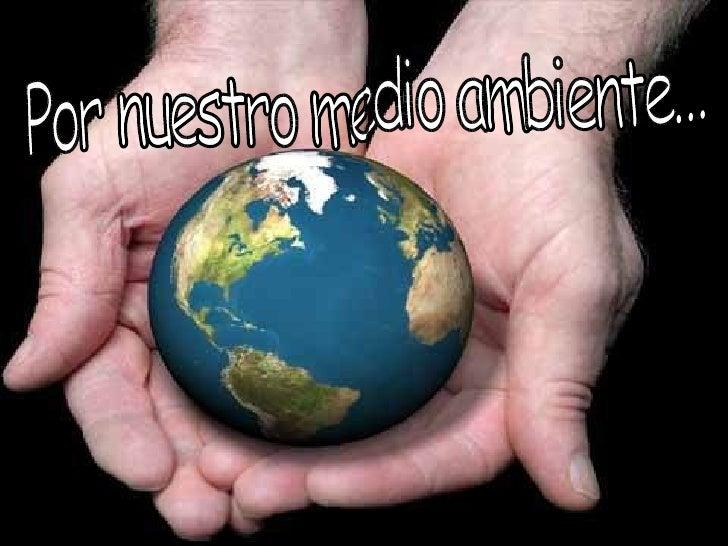 Por nuestro medio ambiente...