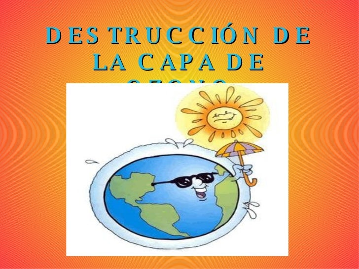 DESTRUCCIÓN DE LA CAPA DE OZONO