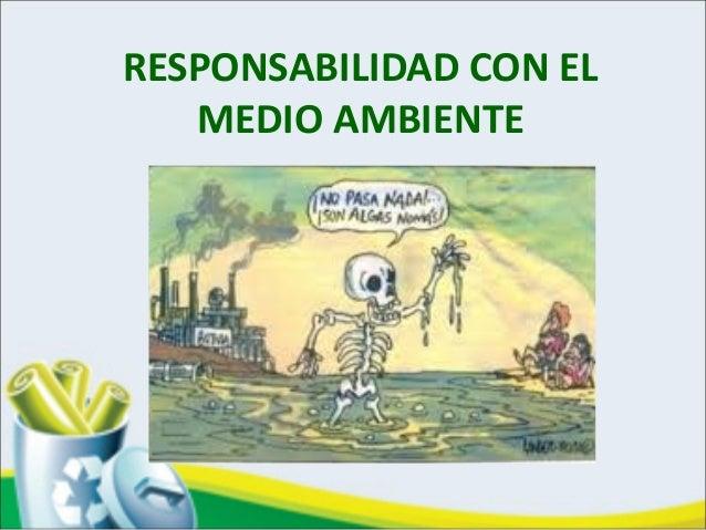 RESPONSABILIDAD CON ELMEDIO AMBIENTE