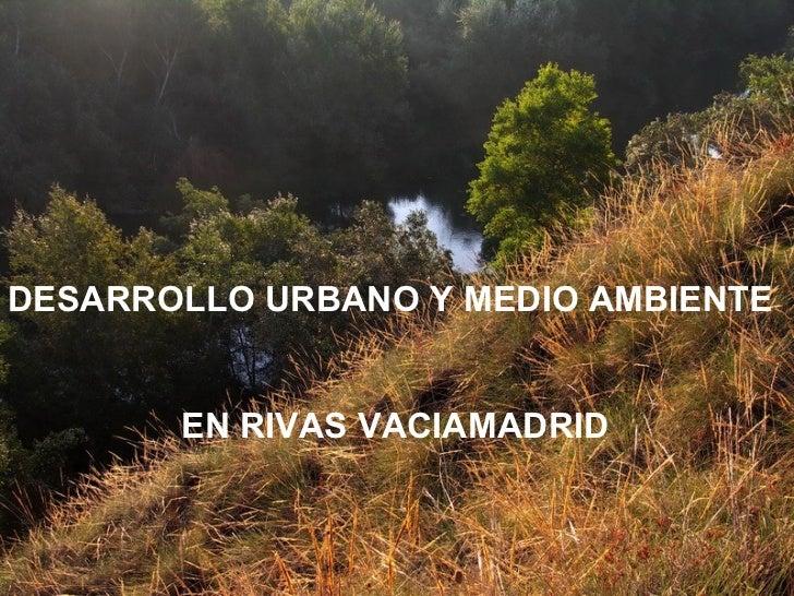 DESARROLLO URBANO Y MEDIO AMBIENTE EN RIVAS VACIAMADRID