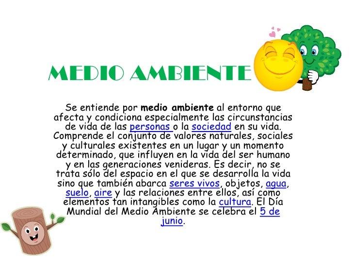 MEDIO AMBIENTE<br />Se entiende por medio ambiente al entorno que afecta y condiciona especialmente las circunstancias de ...