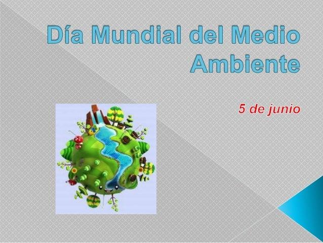 En diciembre de 1972, la Asamblea General designó el 5 de junio como Día Mundial del Medio Ambiente, para sensibilizar la ...