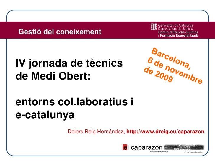 IV jornada de tècnics de Medi Obert:  entorns col.laboratius i e-catalunya           Dolors Reig Hernández, http://www.dre...