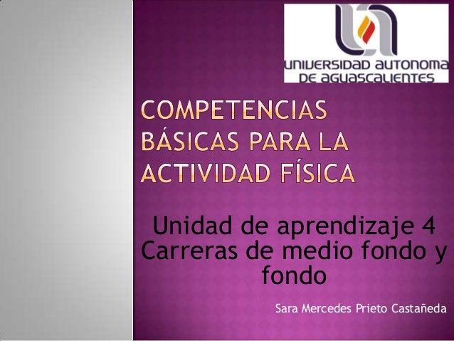 Sara Mercedes Prieto Castañeda Unidad de aprendizaje 4 Carreras de medio fondo y fondo