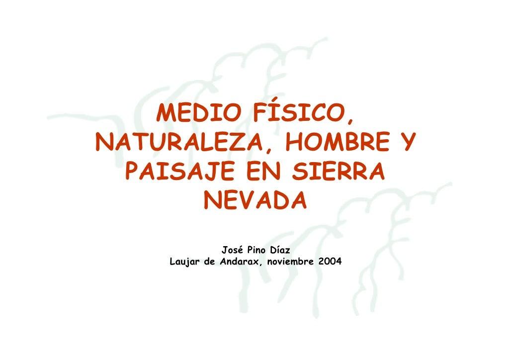 MEDIO FÍSICO, NATURALEZA, HOMBRE Y   PAISAJE EN SIERRA        NEVADA               José Pino Díaz     Laujar de Andarax, n...