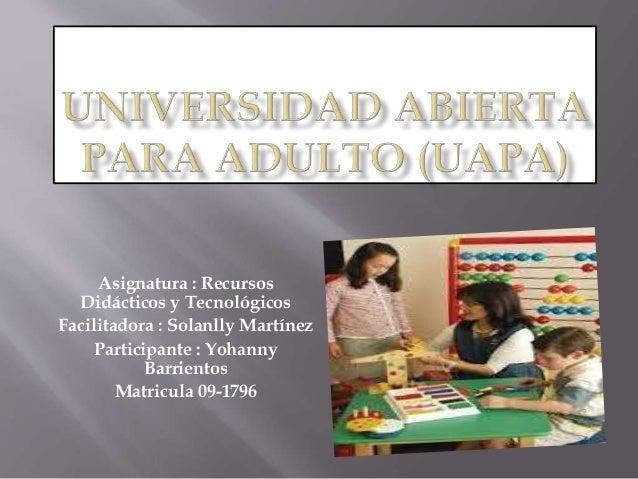 Asignatura : Recursos Didácticos y Tecnológicos Facilitadora : Solanlly Martínez Participante : Yohanny Barrientos Matricu...