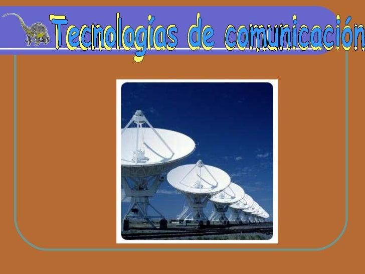 Tecnologias de comunicacion Tecnologías de comunicación