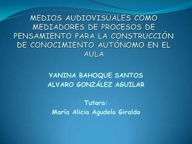 MEDIOS AUDIOVISUALES COMO MEDIADORES DE PROCESOS DE PENSAMIENTO PARA LA CONSTRUCCIÓN DE CONOCIMIENTO AUTÓNOMO EN EL AULA<b...