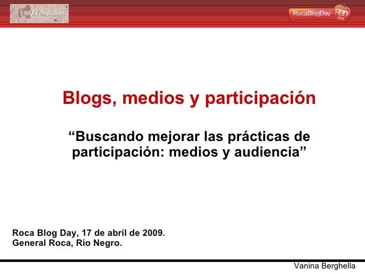 """Blogs, medios y participación """"Buscando mejorar las prácticas de participación: medios y audiencia"""" Roca Blog Day, 17 de a..."""