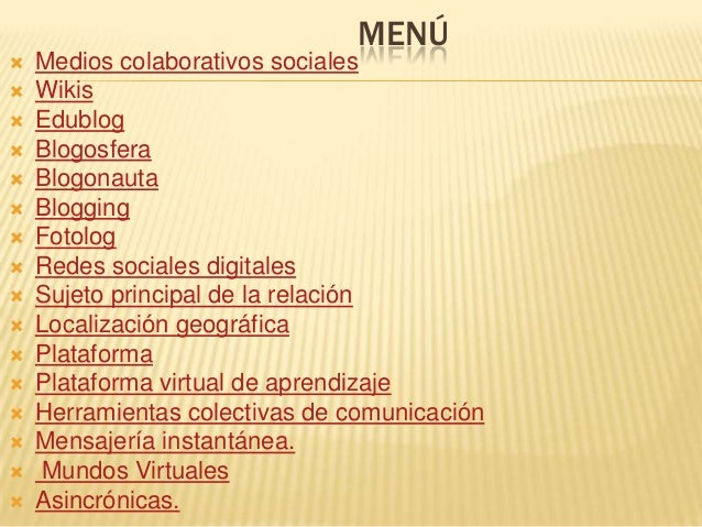 MENÚ                     Medios colaborativos sociales Wikis Edublog Blogosfera Blogonauta Blogging Fotolo...
