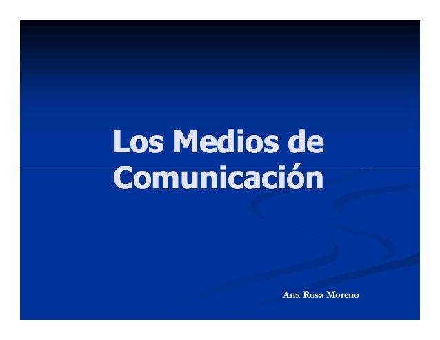 Los Medios deLos Medios de ComunicaciónComunicaciónComunicaciónComunicación Ana Rosa Moreno