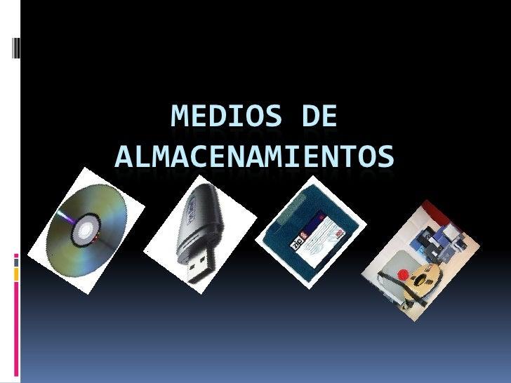 MEDIOS DE ALMACENAMIENTOS<br />