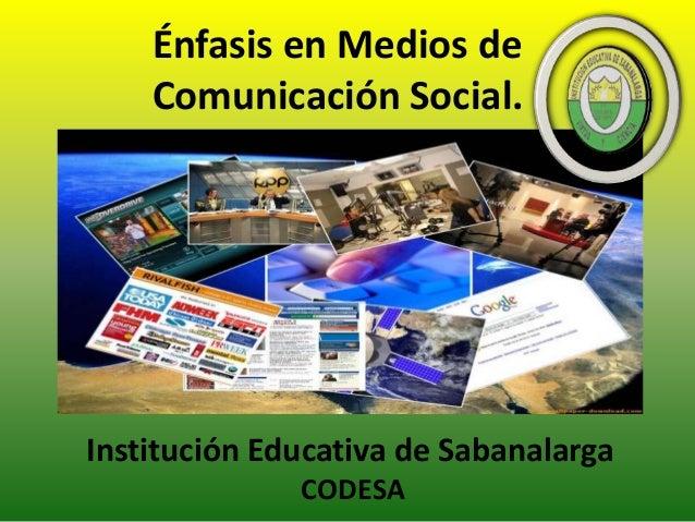 Énfasis en Medios de Comunicación Social. Institución Educativa de Sabanalarga CODESA