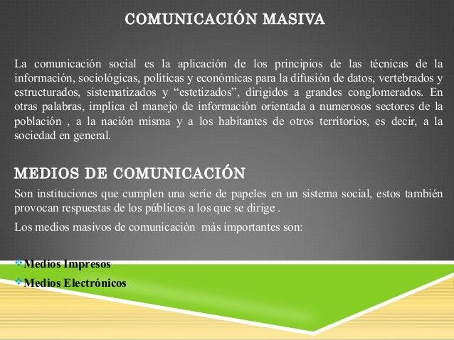 COMUNICACIÓN MASIVA La comunicación social es la aplicación de los principios de las técnicas de la información, sociológi...