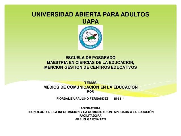 UNIVERSIDAD ABIERTA PARA ADULTOS UAPA ESCUELA DE POSGRADO MAESTRIA EN CIENCIAS DE LA EDUCACION, MENCION GESTION DE CENTROS...