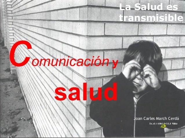 comunicación y salud La Salud es transmisible Joan Carles March Cerdá