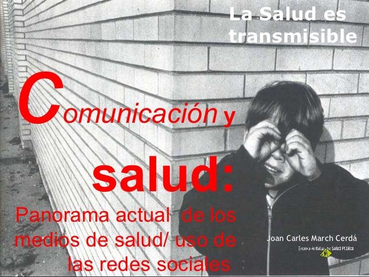 c omunicación  y  salud:  Panorama actual  de los medios de salud/ uso de las redes sociales   La Salud es transmisible Jo...