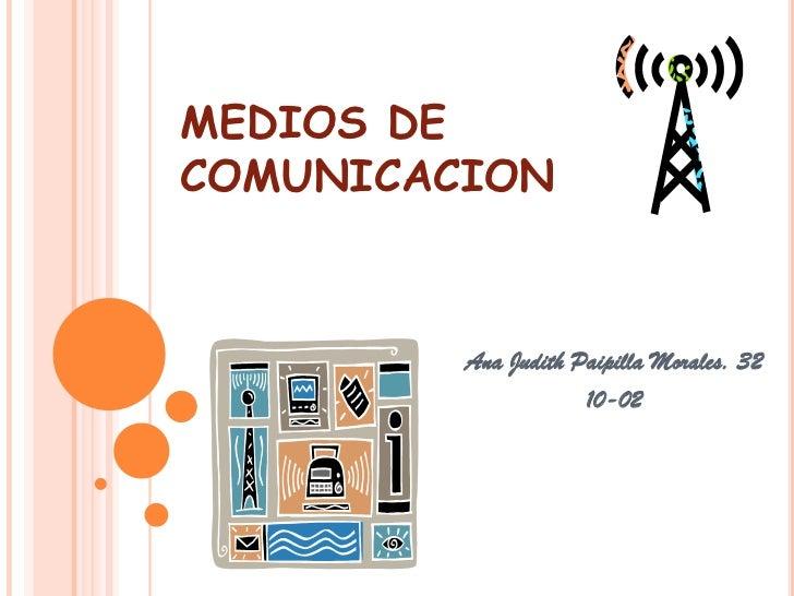 MEDIOS DE COMUNICACION<br />Ana Judith Paipilla Morales. 32<br />10-02<br />