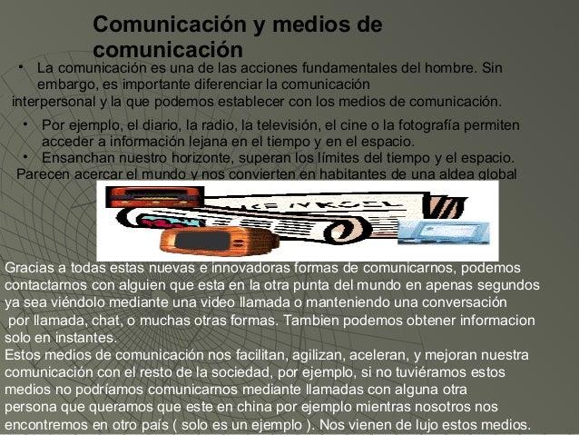 Comunicación y medios de             comunicación  •   La comunicación es una de las acciones fundamentales del hombre. Si...