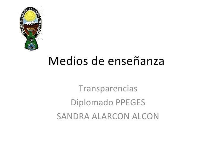 Medios de enseñanza  Transparencias Diplomado PPEGES SANDRA ALARCON ALCON