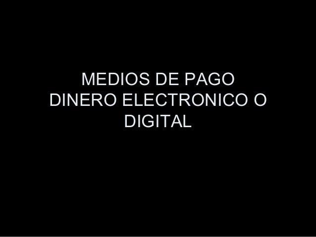 MEDIOS DE PAGO DINERO ELECTRONICO O DIGITAL