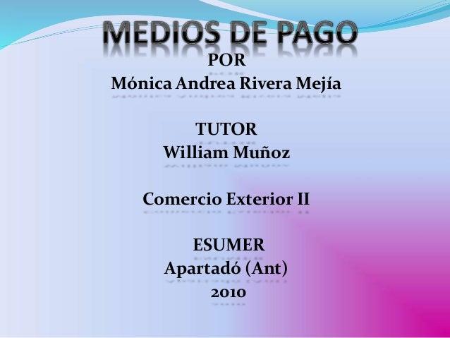 POR Mónica Andrea Rivera Mejía TUTOR William Muñoz Comercio Exterior II ESUMER Apartadó (Ant) 2010