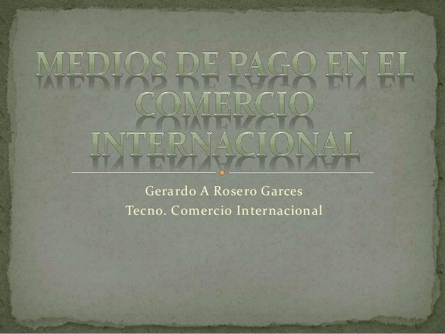 Gerardo A Rosero Garces Tecno. Comercio Internacional